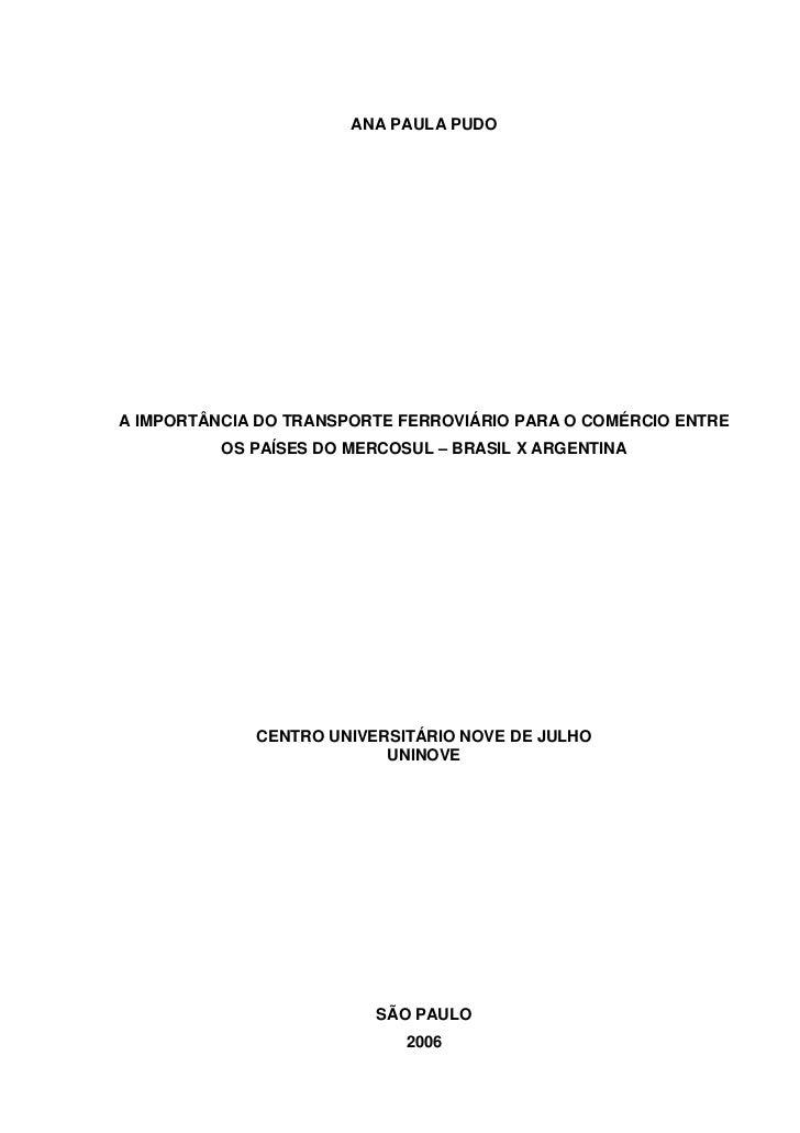 ANA PAULA PUDO     A IMPORTÂNCIA DO TRANSPORTE FERROVIÁRIO PARA O COMÉRCIO ENTRE           OS PAÍSES DO MERCOSUL – BRASIL ...