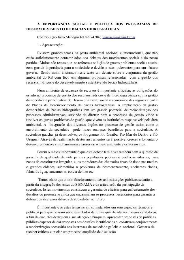 A IMPORTANCIA SOCIAL E POLITICA DOS PROGRAMAS DE DESENVOLVIMENTO DE BACIAS HIDROGRÁFICAS. Contribuição Jairo Menegaz tel 8...