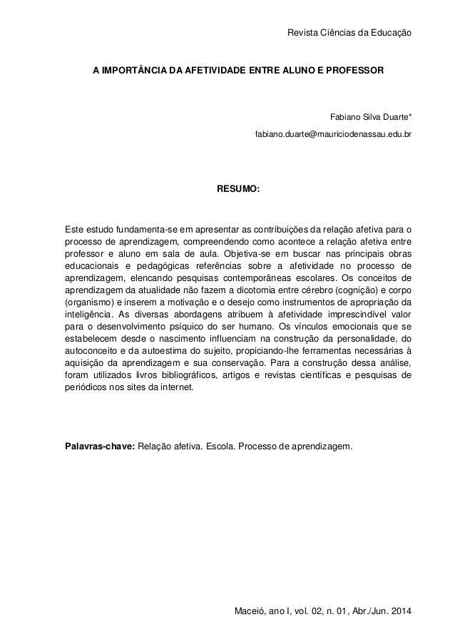 Revista Ciências da Educação 1 Maceió, ano I, vol. 02, n. 01, Abr./Jun. 2014 A IMPORTÂNCIA DA AFETIVIDADE ENTRE ALUNO E PR...
