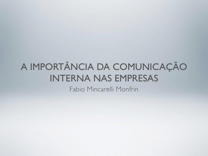 A IMPORTÂNCIA DA COMUNICAÇÃO       INTERNA NAS EMPRESAS         Fabio Mincarelli Monfrin