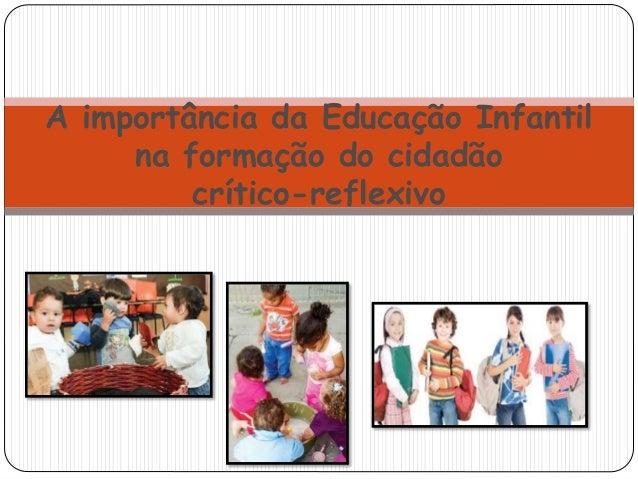 A importância da educação infantil na formação do cidadão crítico-reflexivo