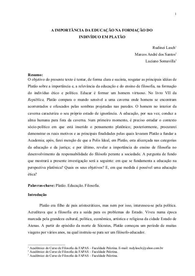 A IMPORTÂNCIA DA EDUCAÇÃO NA FORMAÇÃO DO INDIVÍDUO EM PLATÃO Rudinei Lasch1 Marcos André dos Santos2 Luciano Somavilla3 Re...