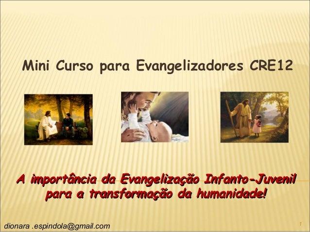 A importância da Evangelização Infanto-JuvenilA importância da Evangelização Infanto-Juvenil para a transformação da human...