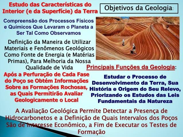 Objetivos da Geologia: Estudo das Características do Interior (e da Superfície) da Terra Compreensão dos Processos Físicos...