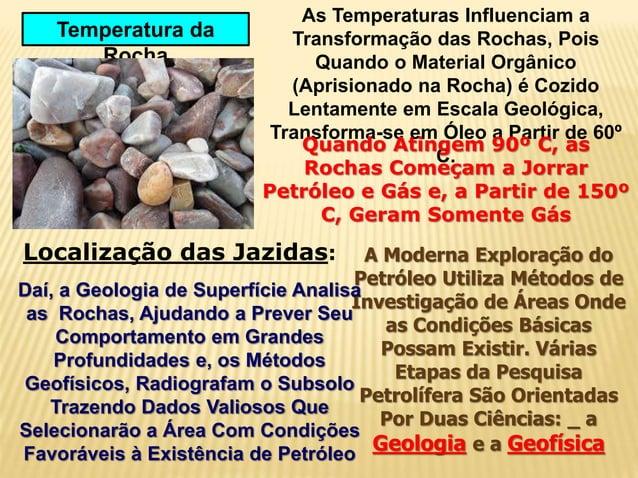 Temperatura da Rocha As Temperaturas Influenciam a Transformação das Rochas, Pois Quando o Material Orgânico (Aprisionado ...