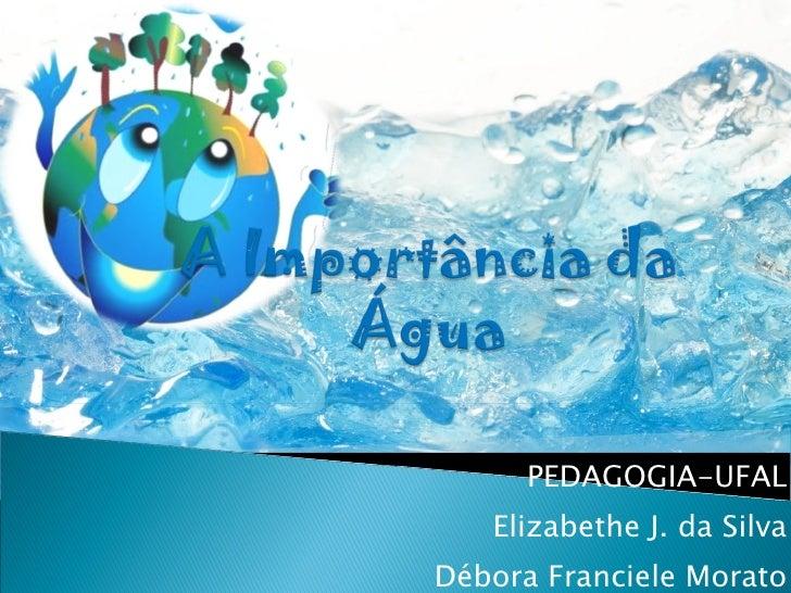 PEDAGOGIA-UFAL Elizabethe J. da Silva Débora Franciele Morato