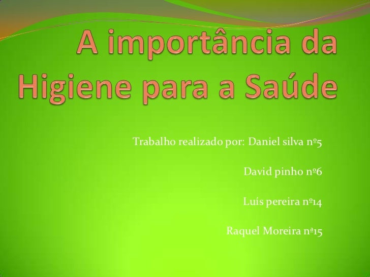 A importância da Higiene para a Saúde<br />Trabalho realizado por: Daniel silva nº5<br />                                 ...