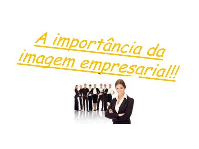 """""""A imagem corporativa é, o conjunto das percepções em relação a uma empresa, tanto junto a seus consumidores como a outros..."""