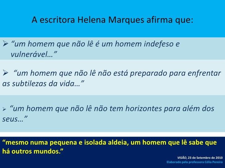 """A escritora Helena Marques afirma que:<br /><ul><li>""""um homem que não lê é um homem indefeso e vulnerável…"""""""