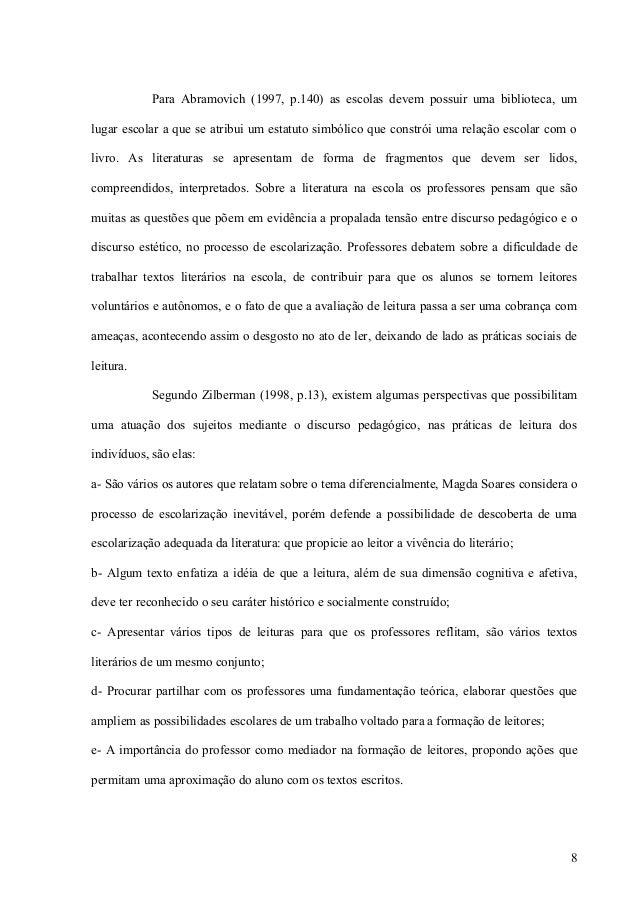 Para Abramovich (1997, p.140) as escolas devem possuir uma biblioteca, umlugar escolar a que se atribui um estatuto simból...