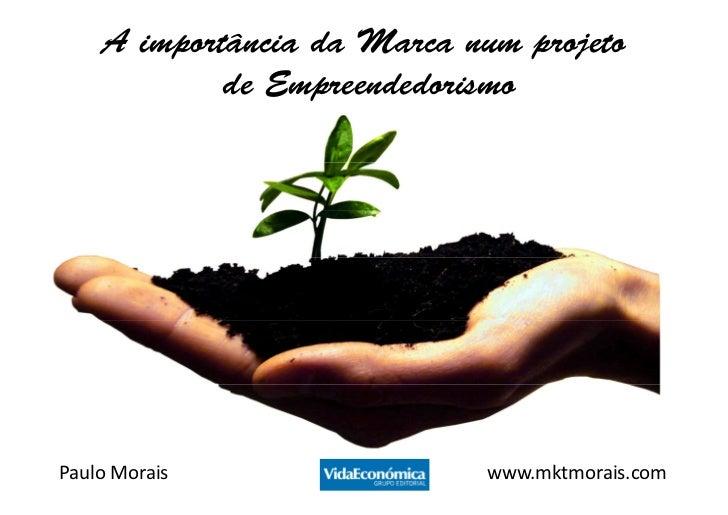 A importância da Marca num projeto            de EmpreendedorismoPaulo Morais                www.mktmorais.com