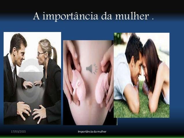 A importância da mulher . 17/03/2015 Importância da mulher