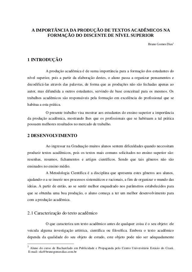 A IMPORTÂNCIA DA PRODUÇÃO DE TEXTOS ACADÊMICOS NAFORMAÇÃO DO DISCENTE DE NÍVEL SUPERIORBruno Gomes Dias11 INTRODUÇÃOA prod...