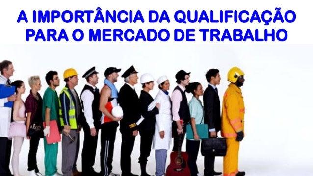 1 A IMPORTÂNCIA DA QUALIFICAÇÃO PARA O MERCADO DE TRABALHO