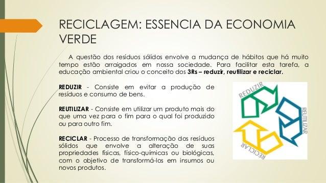RECICLAGEM: ESSENCIA DA ECONOMIA VERDE A questão dos resíduos sólidos envolve a mudança de hábitos que há muito tempo estã...