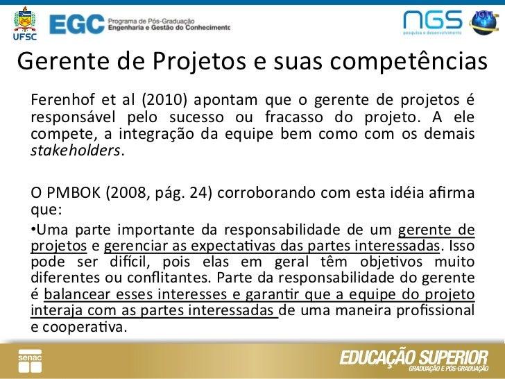 Gerente de Projetos e suas competências  Ferenhof  et  al  (2010)  apontam  que  o  gerente  d...