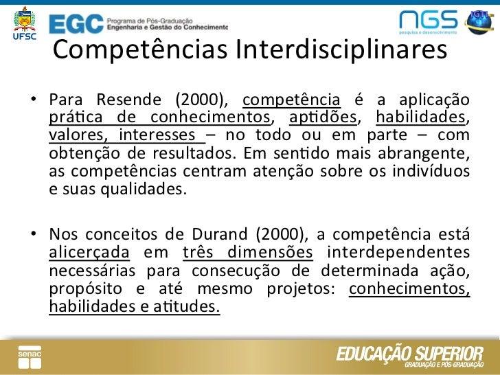 Competências Interdisciplinares • Para  Resende  (2000),  competência  é  a  aplicação      práLca  d...