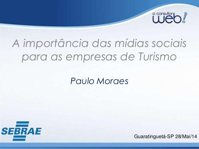 A importância das mídias sociais para as empresas de Turismo Paulo Moraes Guaratinguetá-SP 28/Mai/14