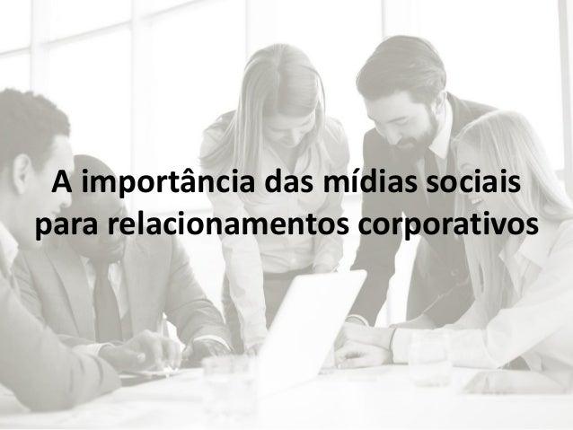 A importância das mídias sociais para relacionamentos corporativos