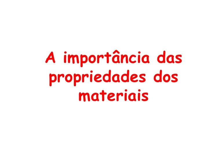 A importância daspropriedades dos    materiais