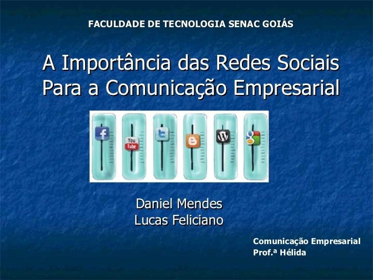 FACULDADE DE TECNOLOGIA SENAC GOIÁS A Importância das Redes Sociais Para a Comunicação Empresarial Daniel Mendes Lucas Fel...