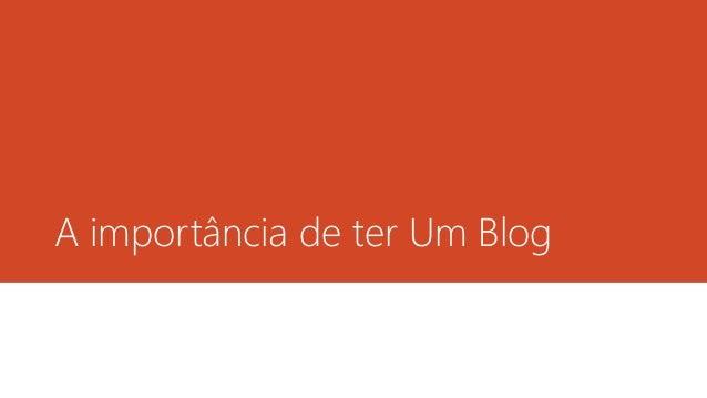 A importância de ter Um Blog