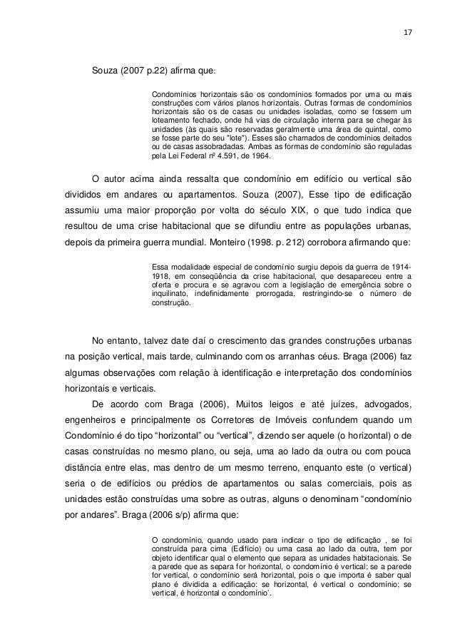 17  Souza (2007 p.22) afirma que: Condomínios horizontais são os condomínios formados por uma ou mais construções com vári...