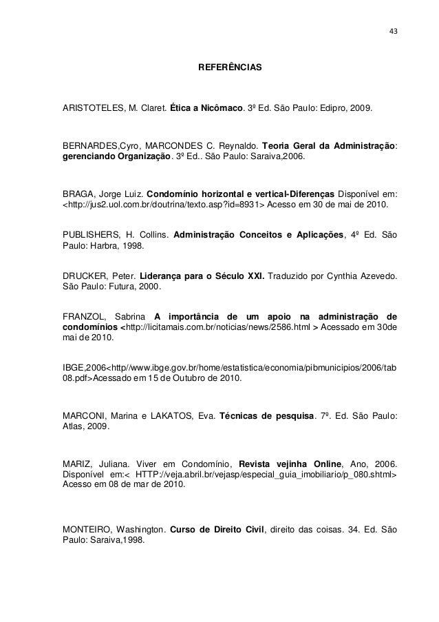 43  REFERÊNCIAS  ARISTOTELES, M. Claret. Ética a Nicômaco. 3º Ed. São Paulo: Edipro, 2009.  BERNARDES,Cyro, MARCONDES C. R...