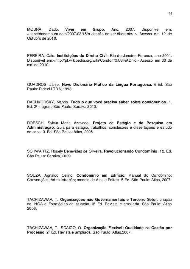 44  MOURA, Dado. Viver em Grupo, Ano, 2007. Disponível em: <http://dadomoura.com/2007/03/15/o-desafio-de-ser-diferente/ > ...