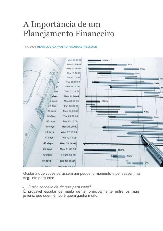 A Importância de um Planejamento Financeiro 14/6/2009 HENRIQUE CARVALHO FINANÇAS PESSOAIS  Gostaria que vocês parassem um ...
