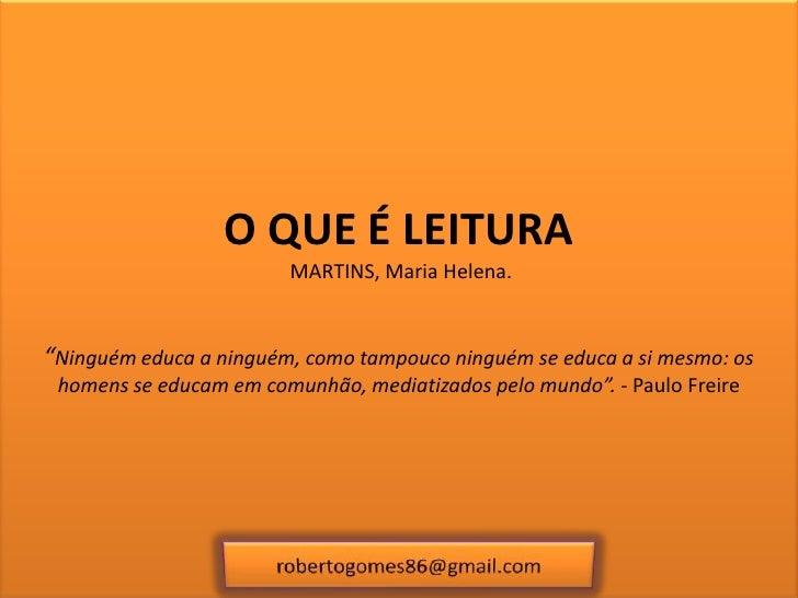 """O QUE É LEITURA MARTINS, Maria Helena. """"Ninguém educa a ninguém, como tampouco ninguém se educa a si mesmo: os homens se e..."""