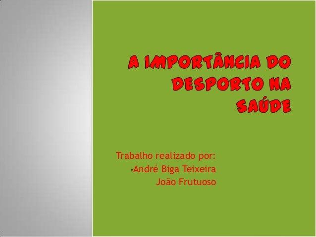 Trabalho realizado por:•André Biga TeixeiraJoão Frutuoso