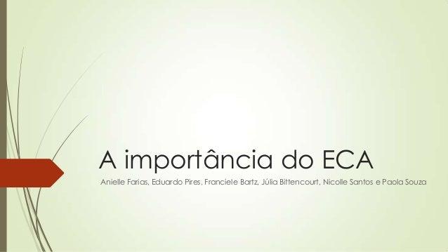 A importância do ECA Anielle Farias, Eduardo Pires, Franciele Bartz, Júlia Bittencourt, Nicolle Santos e Paola Souza