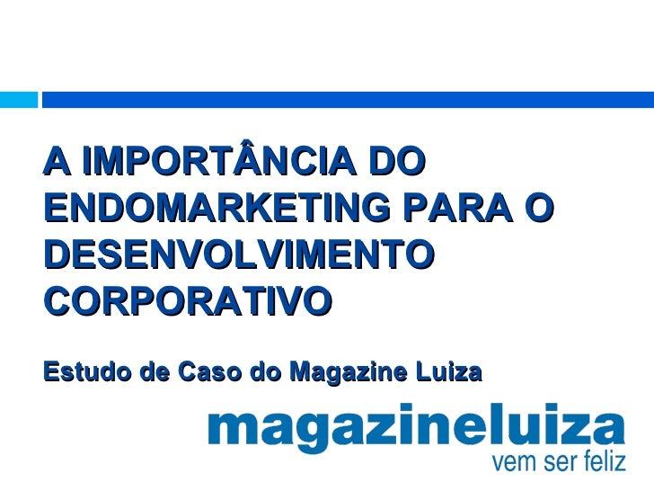 A IMPORTÂNCIA DOENDOMARKETING PARA ODESENVOLVIMENTOCORPORATIVOEstudo de Caso do Magazine Luiza