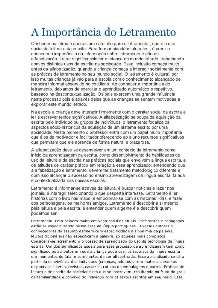 A Importância do LetramentoConhecer as letras é apenas um caminho para o letramento , que é o usosocial da leitura e da es...