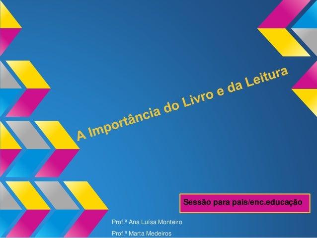 Sessão para pais/enc.educação Prof.ª Ana Luísa Monteiro Prof.ª Marta Medeiros