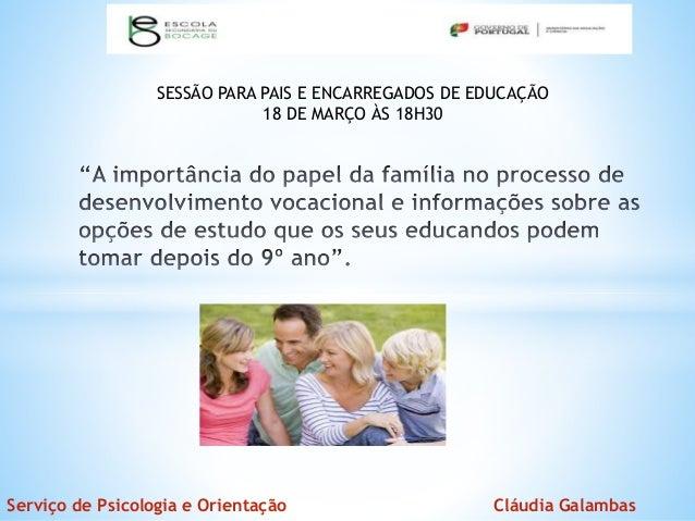 Serviço de Psicologia e Orientação Cláudia Galambas SESSÃO PARA PAIS E ENCARREGADOS DE EDUCAÇÃO 18 DE MARÇO ÀS 18H30