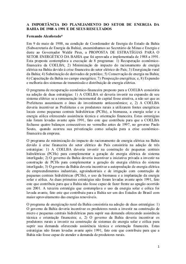 1 A IMPORTÂNCIA DO PLANEJAMENTO DO SETOR DE ENERGIA DA BAHIA DE 1988 A 1991 E DE SEUS RESULTADOS Fernando Alcoforado* Em 9...