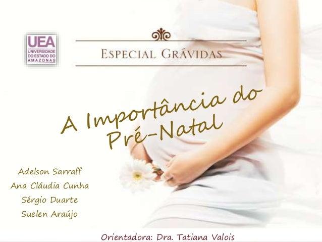 Adelson Sarraff  Ana Cláudia Cunha  Sérgio Duarte  Suelen Araújo  Orientadora: Dra. Tatiana Valois