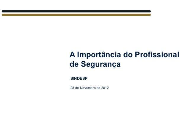 A Importância do Profissionalde SegurançaSINDESP28 de Novembro de 2012