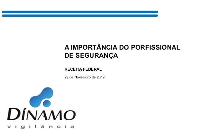 A IMPORTÂNCIA DO PORFISSIONALDE SEGURANÇARECEITA FEDERAL29 de Novembro de 2012