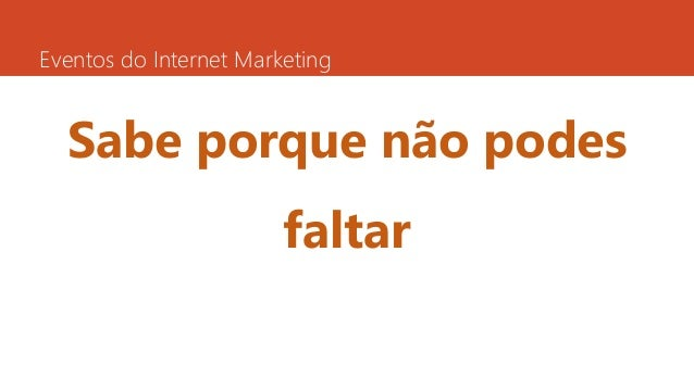Eventos do Internet Marketing  Sabe porque não podes  faltar