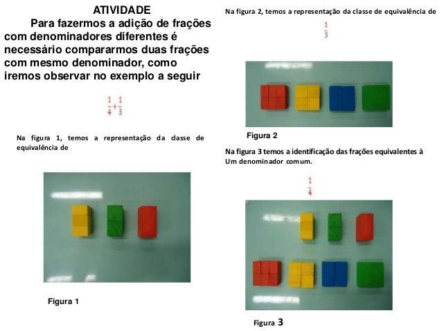 Assim, a figura 4, tem-se a transformação das parcelasem frações equivalentes com denominador comum.Figura 4Por último, na...