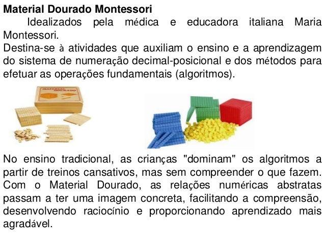 Material Dourado MontessoriIdealizados pela médica e educadora italiana MariaMontessori.Destina-se à atividades que auxili...