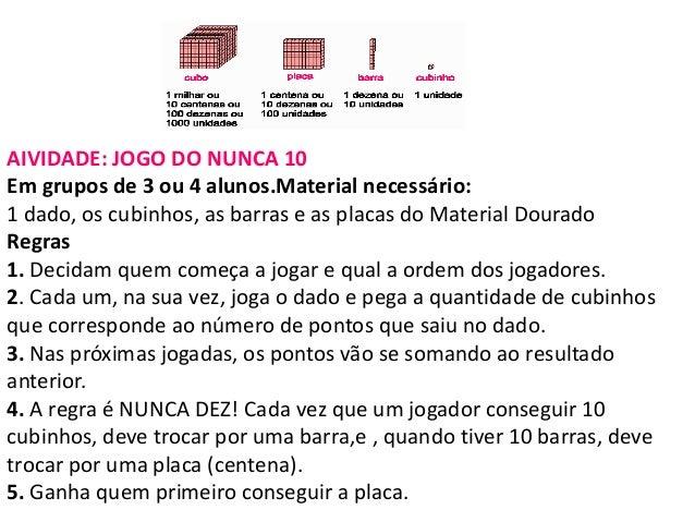 AIVIDADE: JOGO DO NUNCA 10Em grupos de 3 ou 4 alunos.Material necessário:1 dado, os cubinhos, as barras e as placas do Mat...