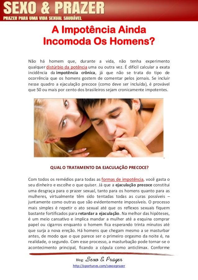 Blog: Sexo & Prazer http://oportunes.com/sexoeprazer A Impotência Ainda Incomoda Os Homens? Não há homem que, durante a vi...