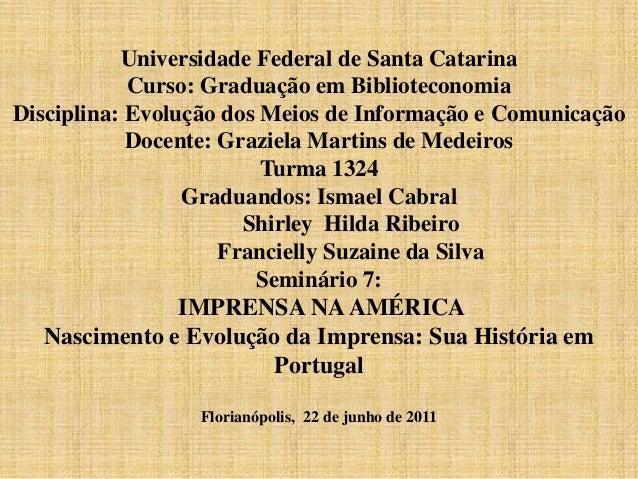 Universidade Federal de Santa Catarina            Curso: Graduação em BiblioteconomiaDisciplina: Evolução dos Meios de Inf...
