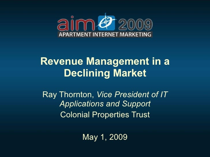 Revenue Management in a Declining Market Ray Thornton,  Vice President of IT Applications and Support Colonial Properties ...