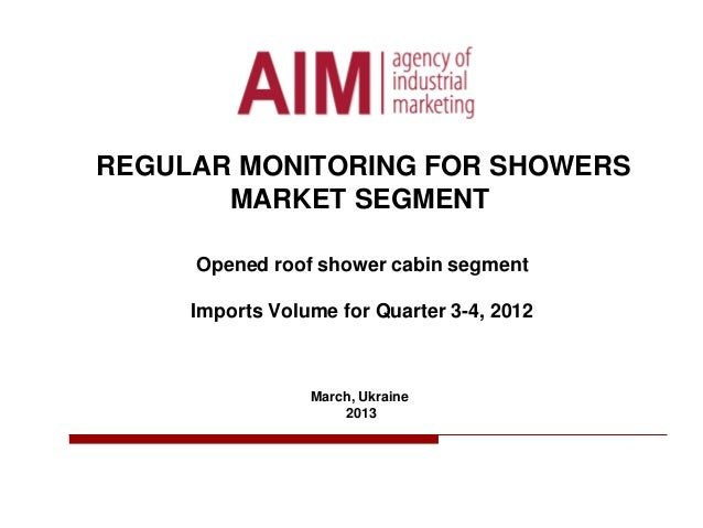 REGULAR MONITORING FOR SHOWERS MARKET SEGMENT Opened roof shower cabin segment Imports Volume for Quarter 3-4, 2012 March,...