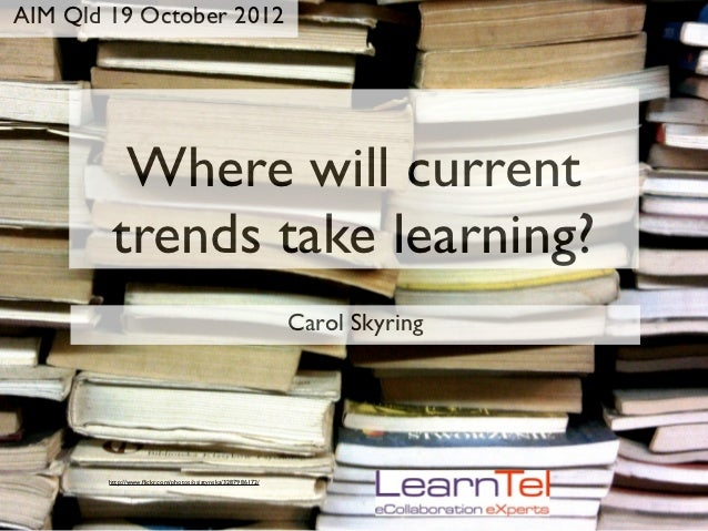 AIM Qld 19 October 2012          Where will current         trends take learning?                                         ...